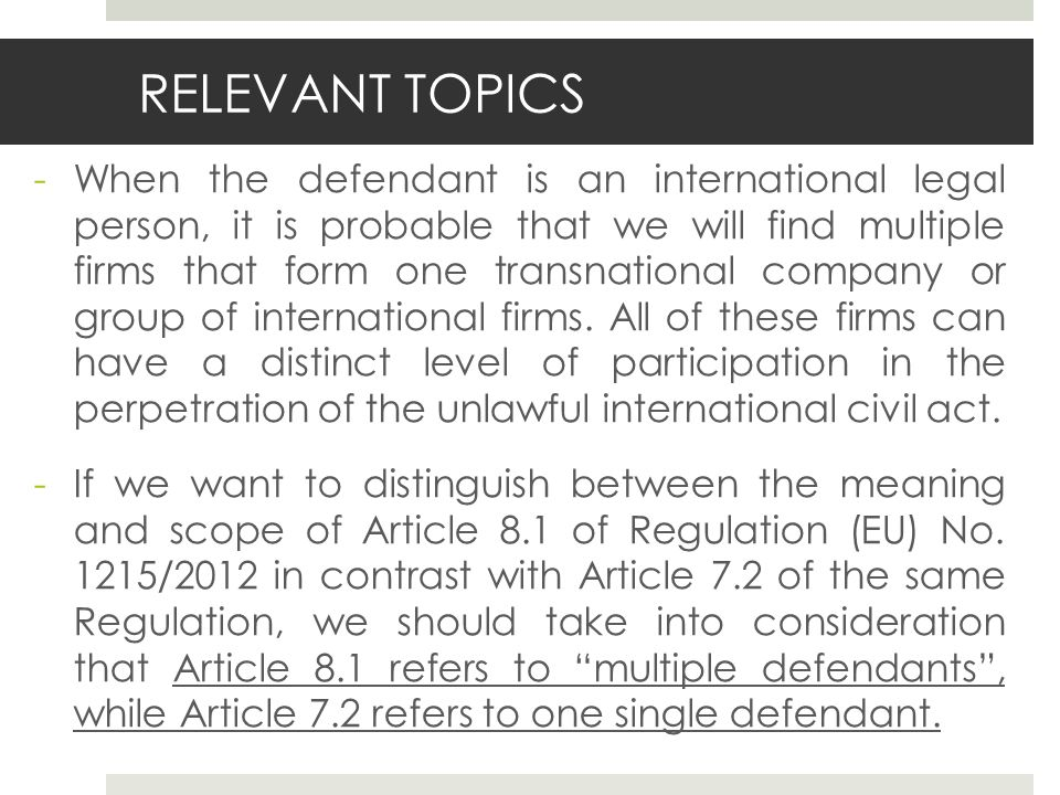 RELEVANT TOPICS -When the defendant is an international legal person, it is probable that we will find multiple firms that form one transnational company or group of international firms.