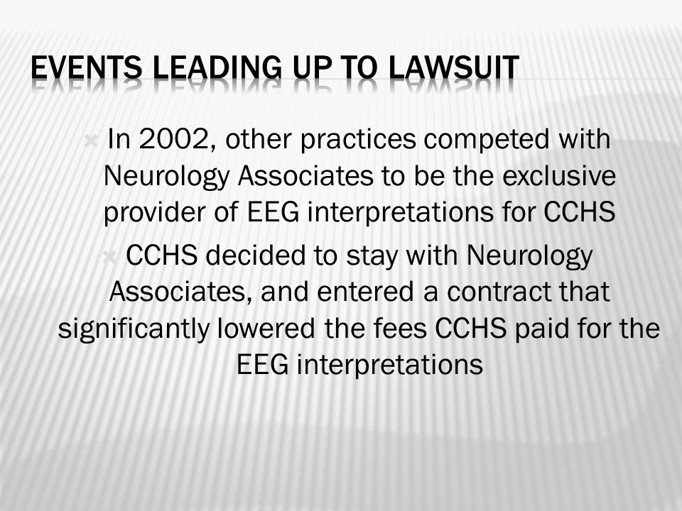  In 2002, other practices competed with Neurology Associates to be the exclusive provider of EEG interpretations for CCHS  CCHS decided to stay with