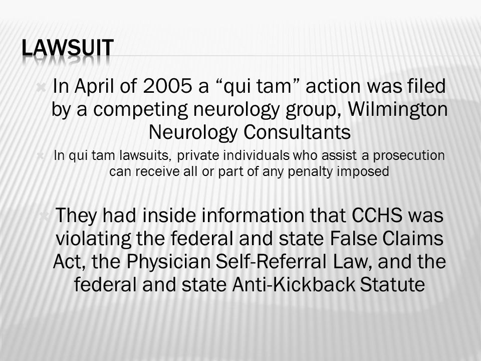" In April of 2005 a ""qui tam"" action was filed by a competing neurology group, Wilmington Neurology Consultants  In qui tam lawsuits, private indivi"