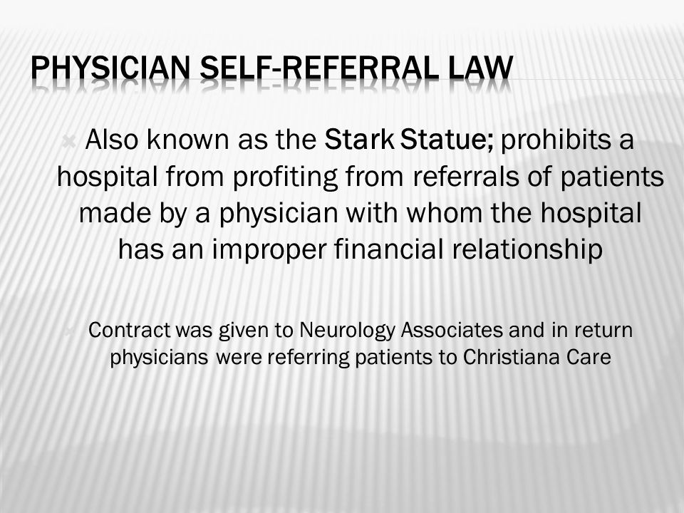  Also known as the Stark Statue; prohibits a hospital from profiting from referrals of patients made by a physician with whom the hospital has an imp