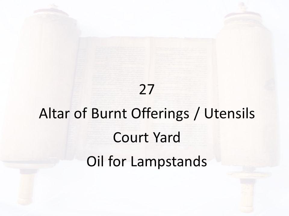 27 Altar of Burnt Offerings / Utensils Court Yard Oil for Lampstands
