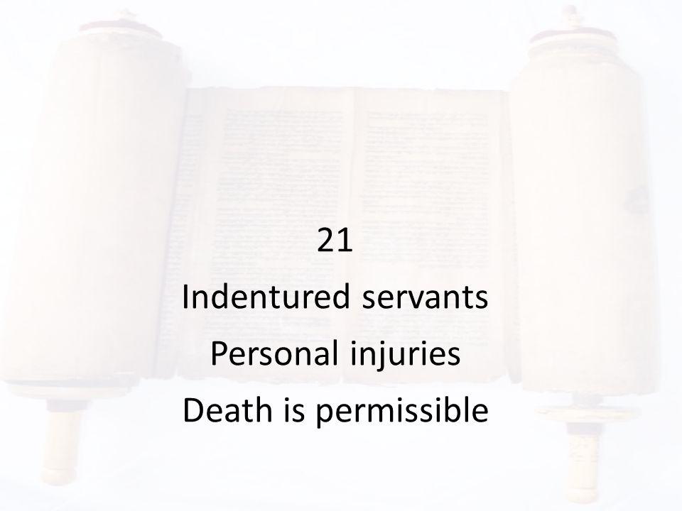 21 Indentured servants Personal injuries Death is permissible