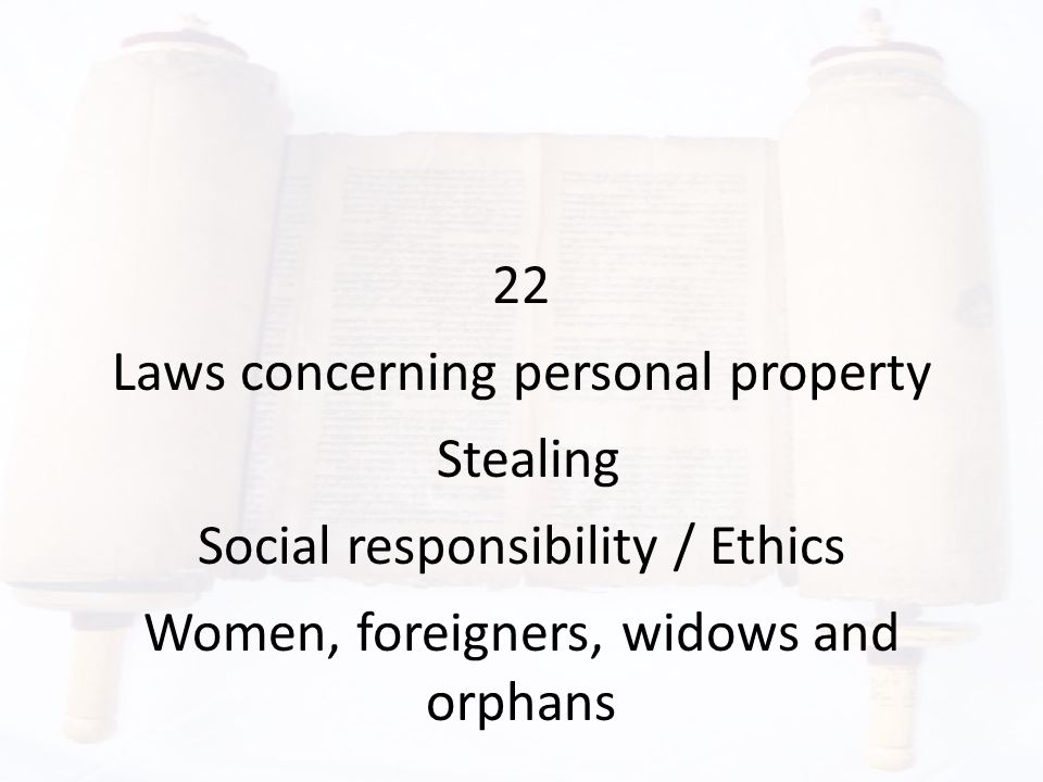 22 Laws concerning personal property Stealing Social responsibility / Ethics Women, foreigners, widows and orphans
