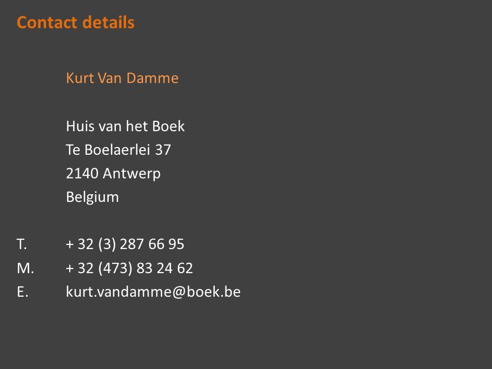 Contact details Kurt Van Damme Huis van het Boek Te Boelaerlei 37 2140 Antwerp Belgium T. + 32 (3) 287 66 95 M. + 32 (473) 83 24 62 E. kurt.vandamme@b
