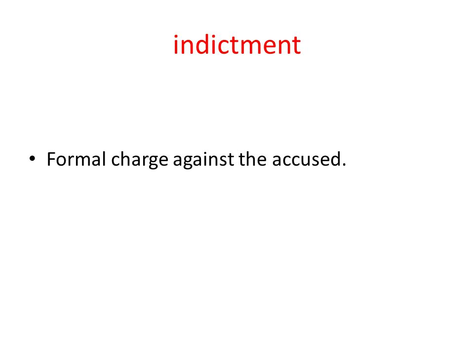 indictment Formal charge against the accused.