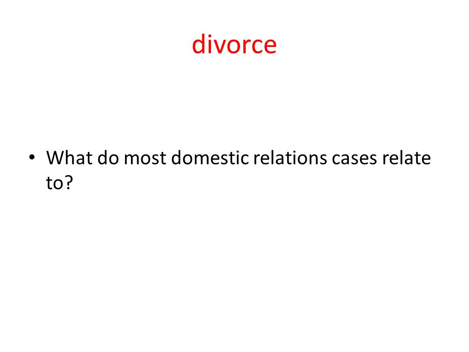 divorce What do most domestic relations cases relate to?