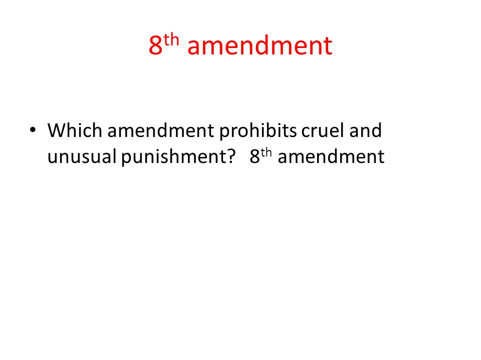 8 th amendment Which amendment prohibits cruel and unusual punishment? 8 th amendment