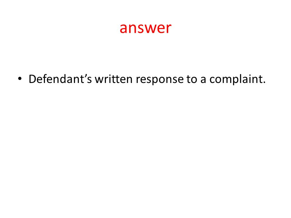 answer Defendant's written response to a complaint.