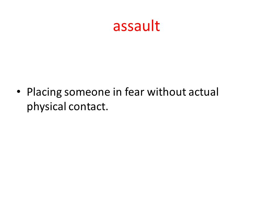 assault Placing someone in fear without actual physical contact.