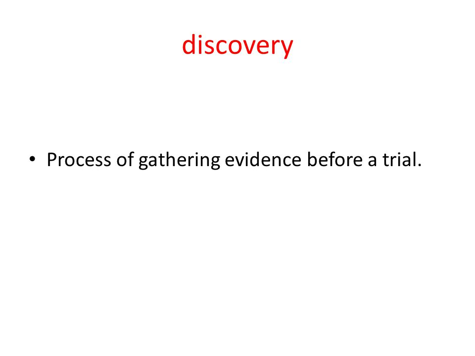 discovery Process of gathering evidence before a trial.
