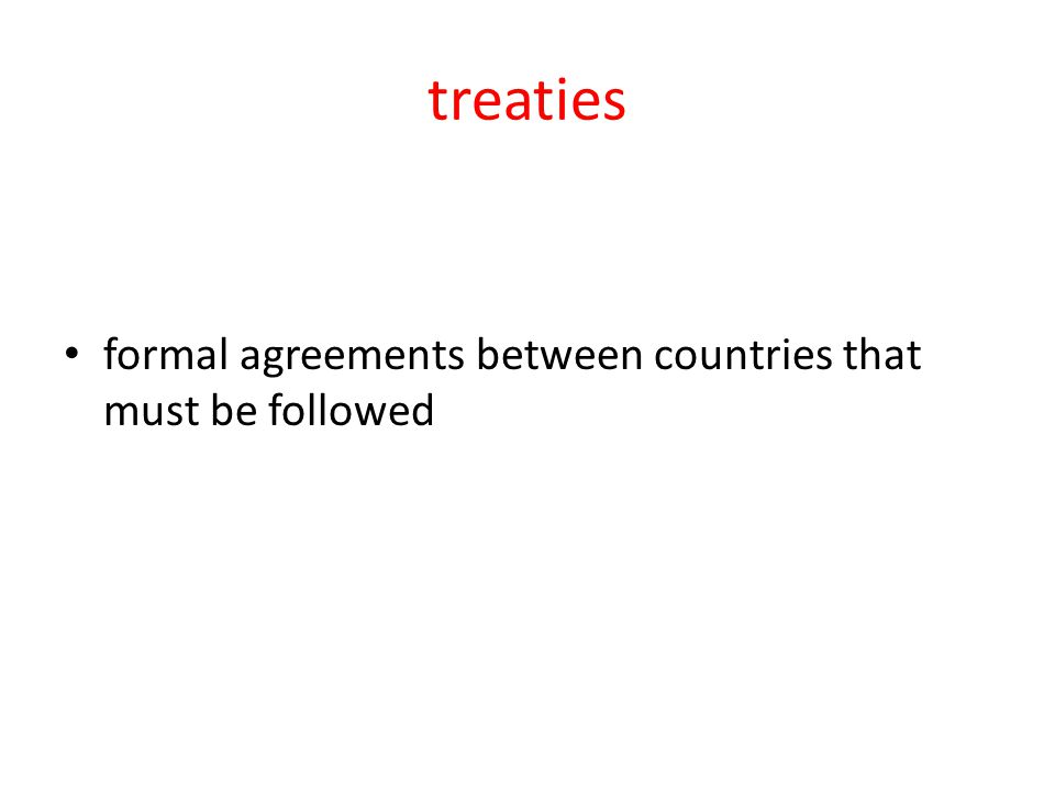 treaties formal agreements between countries that must be followed