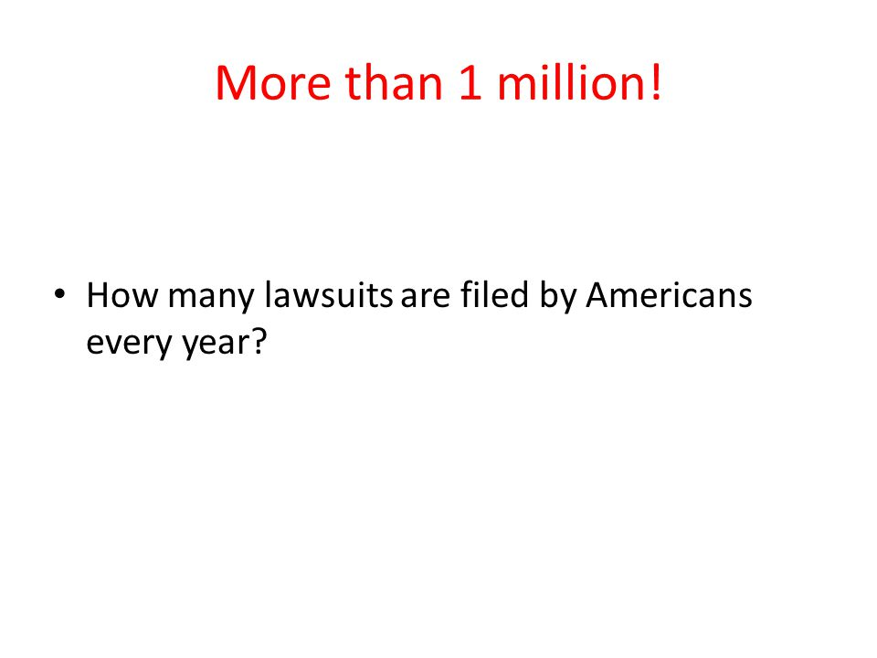 More than 1 million! How many lawsuits are filed by Americans every year?