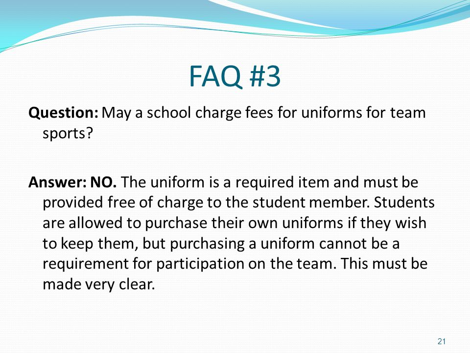 FAQ #3 Question: May a school charge fees for uniforms for team sports.