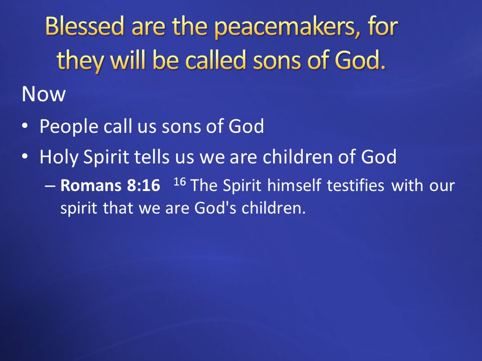 Now People call us sons of God Holy Spirit tells us we are children of God – Romans 8:16 16 The Spirit himself testifies with our spirit that we are God s children.