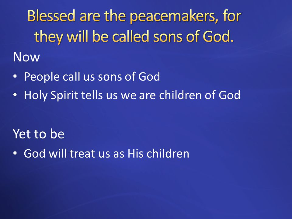 Now People call us sons of God Holy Spirit tells us we are children of God Yet to be God will treat us as His children