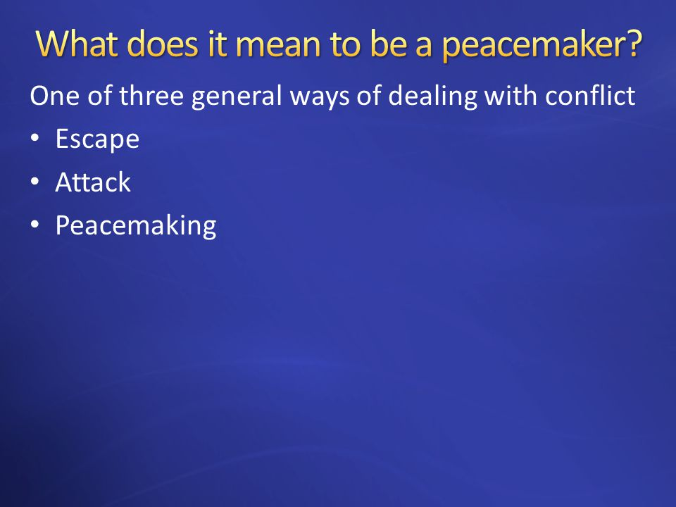 One of three general ways of dealing with conflict Escape Attack Peacemaking