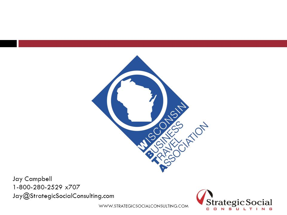 WWW.STRATEGICSOCIALCONSULTING.COM Jay Campbell Chief Social Media Strategist Strategic Social Consulting 1-800-280-2529 x707 Jay@StrategicSocialConsulting.com Marketing your Travel Program using Social Media in a Non- Mandated Environment