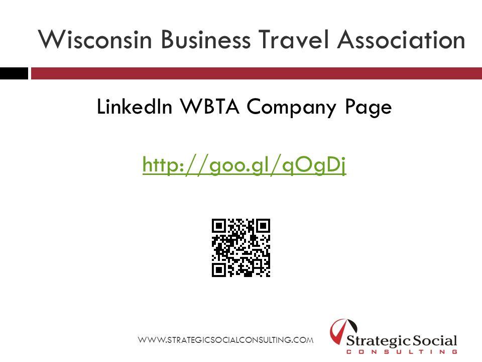 Wisconsin Business Travel Association LinkedIn WBTA Company Page http://goo.gl/qOgDj WWW.STRATEGICSOCIALCONSULTING.COM