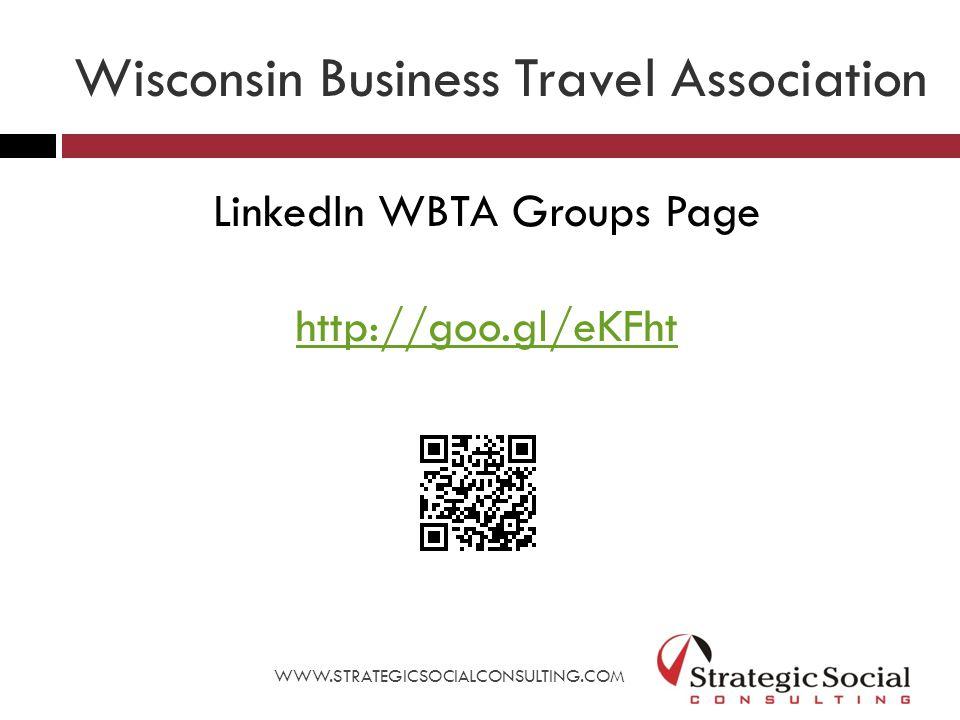 Wisconsin Business Travel Association LinkedIn WBTA Groups Page http://goo.gl/eKFht WWW.STRATEGICSOCIALCONSULTING.COM