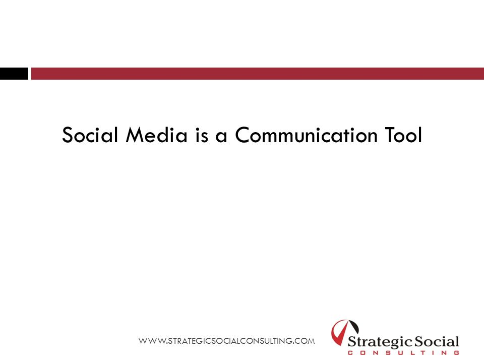 Social Media is a Communication Tool WWW.STRATEGICSOCIALCONSULTING.COM