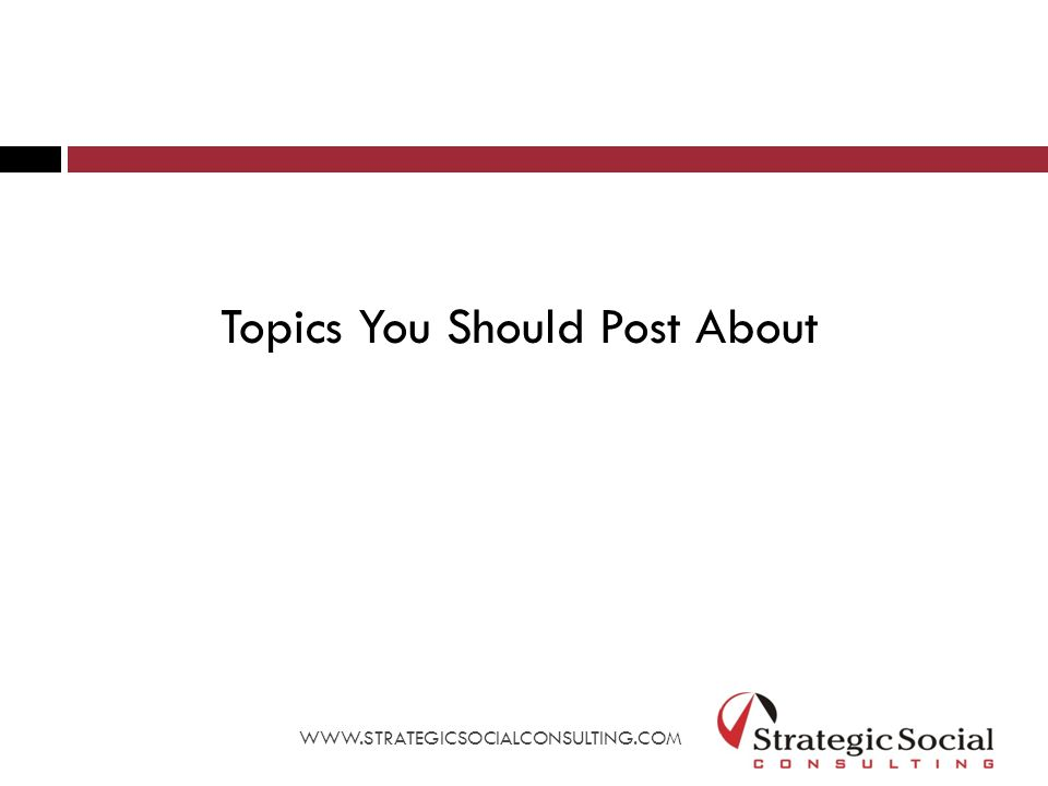 Topics You Should Post About WWW.STRATEGICSOCIALCONSULTING.COM