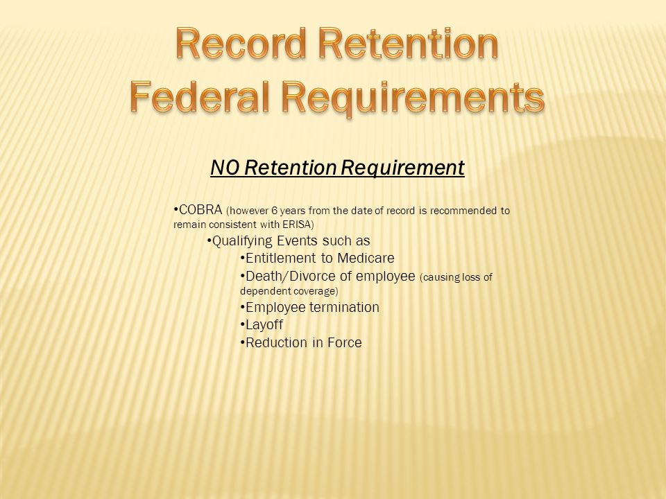 NO Retention Requirement COBRA (however 6 years from the date of record is recommended to remain consistent with ERISA) Qualifying Events such as Enti