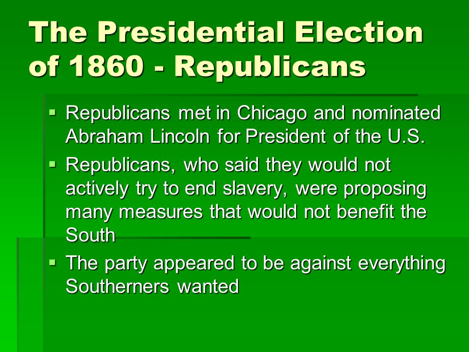 The Presidential Election of 1860 - Republicans  Republicans met in Chicago and nominated Abraham Lincoln for President of the U.S.  Republicans, wh