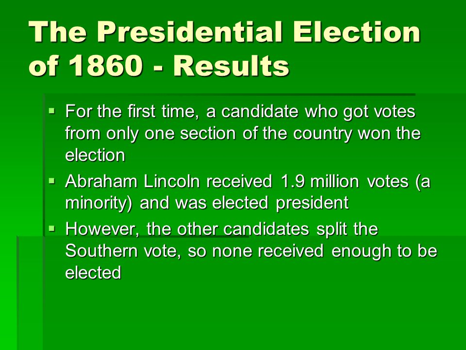 The Presidential Election of 1860 - Results  For the first time, a candidate who got votes from only one section of the country won the election  Ab
