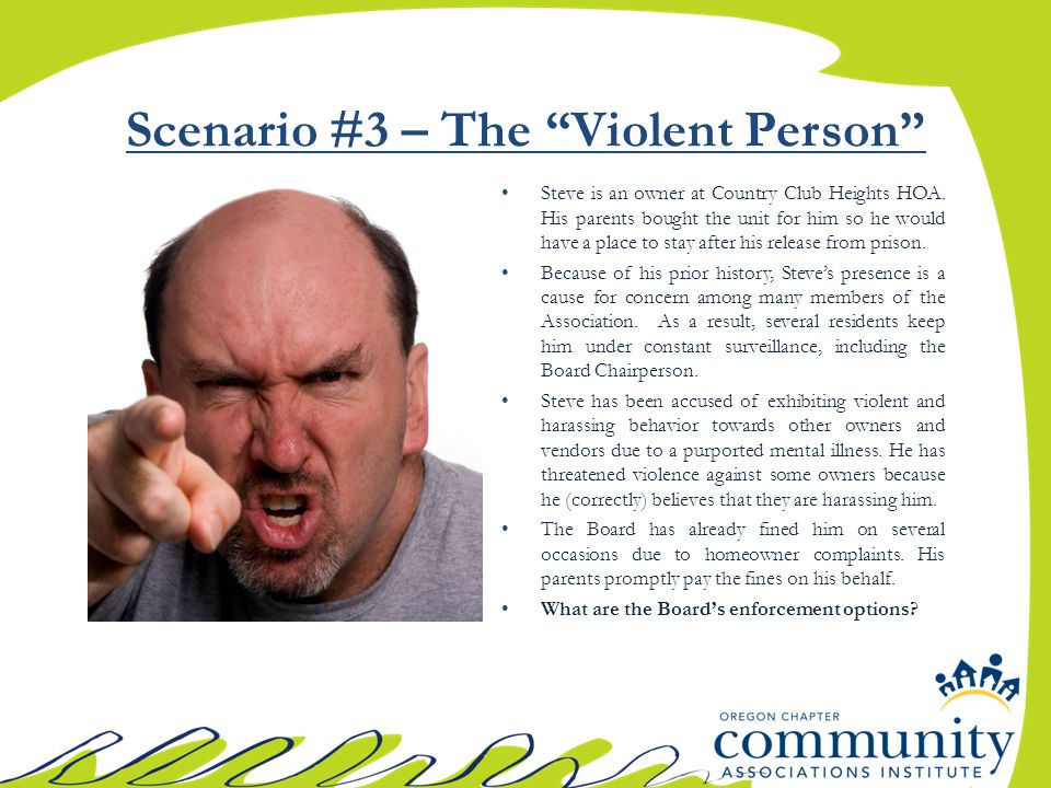 Scenario #3 – The Violent Person Steve is an owner at Country Club Heights HOA.