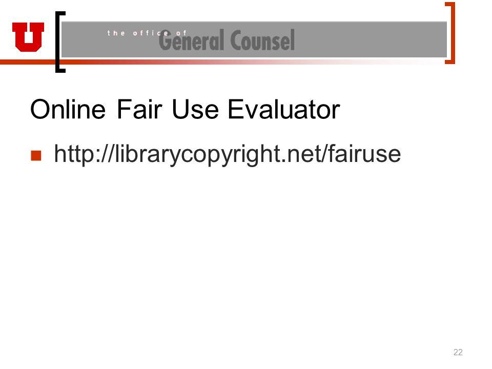 Online Fair Use Evaluator http://librarycopyright.net/fairuse 22