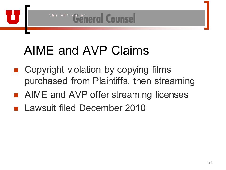 AIME and AVP Claims Copyright violation by copying films purchased from Plaintiffs, then streaming AIME and AVP offer streaming licenses Lawsuit filed December 2010 24