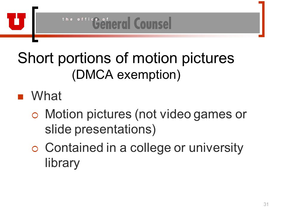 Short portions of motion pictures (DMCA exemption) What  Motion pictures (not video games or slide presentations)  Contained in a college or univers