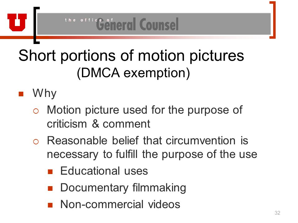 Short portions of motion pictures (DMCA exemption) Why  Motion picture used for the purpose of criticism & comment  Reasonable belief that circumven