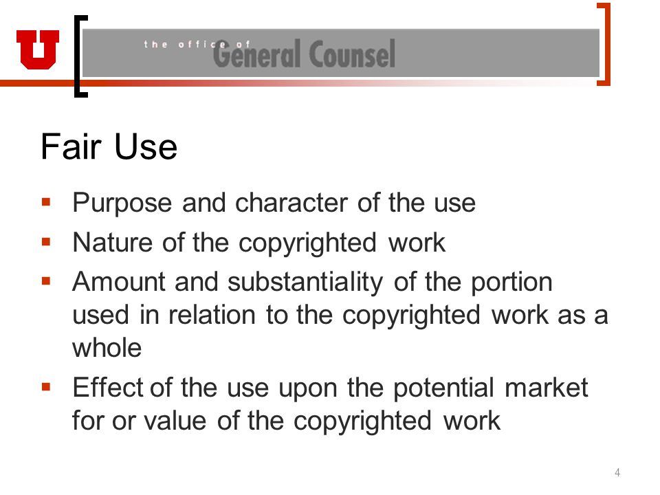 Fair Use  Purpose and character of the use  Nature of the copyrighted work  Amount and substantiality of the portion used in relation to the copyri