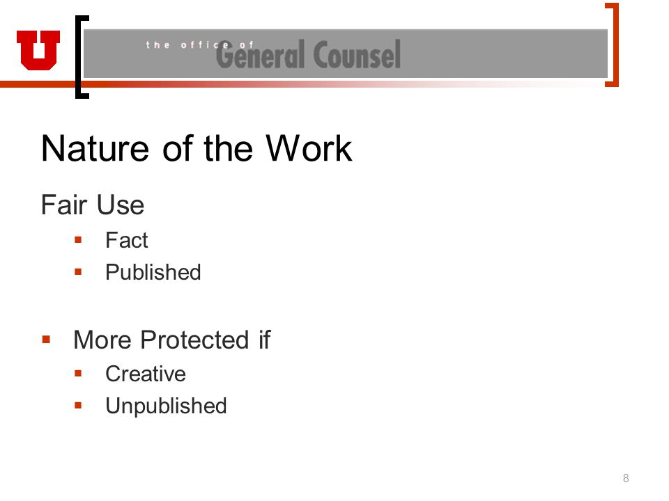 Nature of the Work Fair Use  Fact  Published  More Protected if  Creative  Unpublished 8
