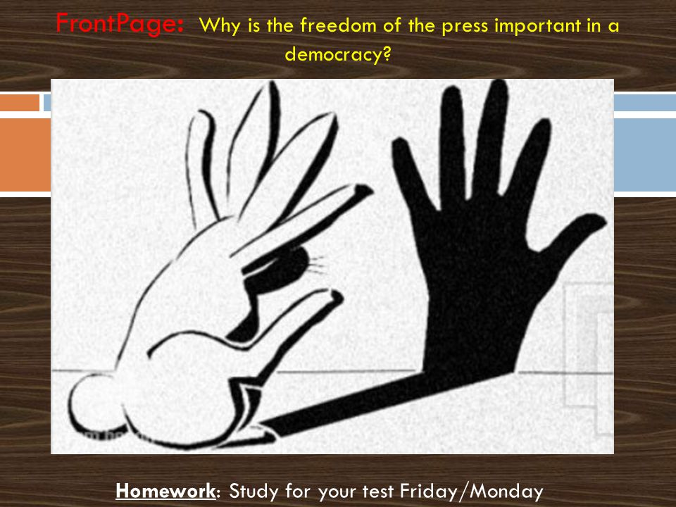 Homework: Study for your test Friday/Monday FrontPage: Why is the freedom of the press important in a democracy