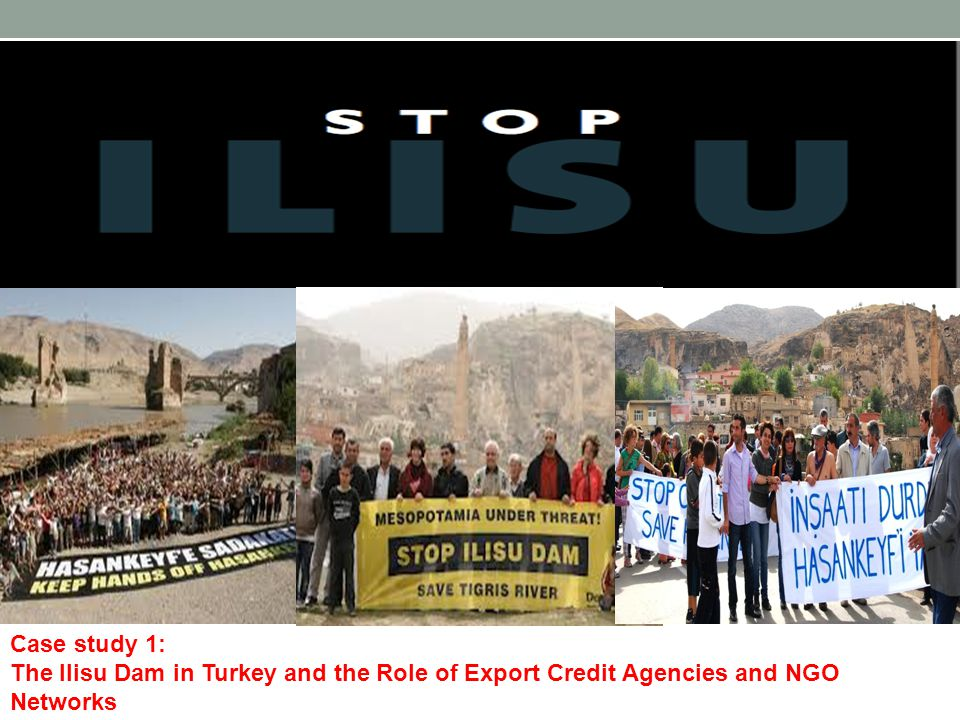 British Campaigners to pressed for ECA funding withdrawal Case study 1: The Ilisu Dam in Turkey and the Role of Export Credit Agencies and NGO Networks
