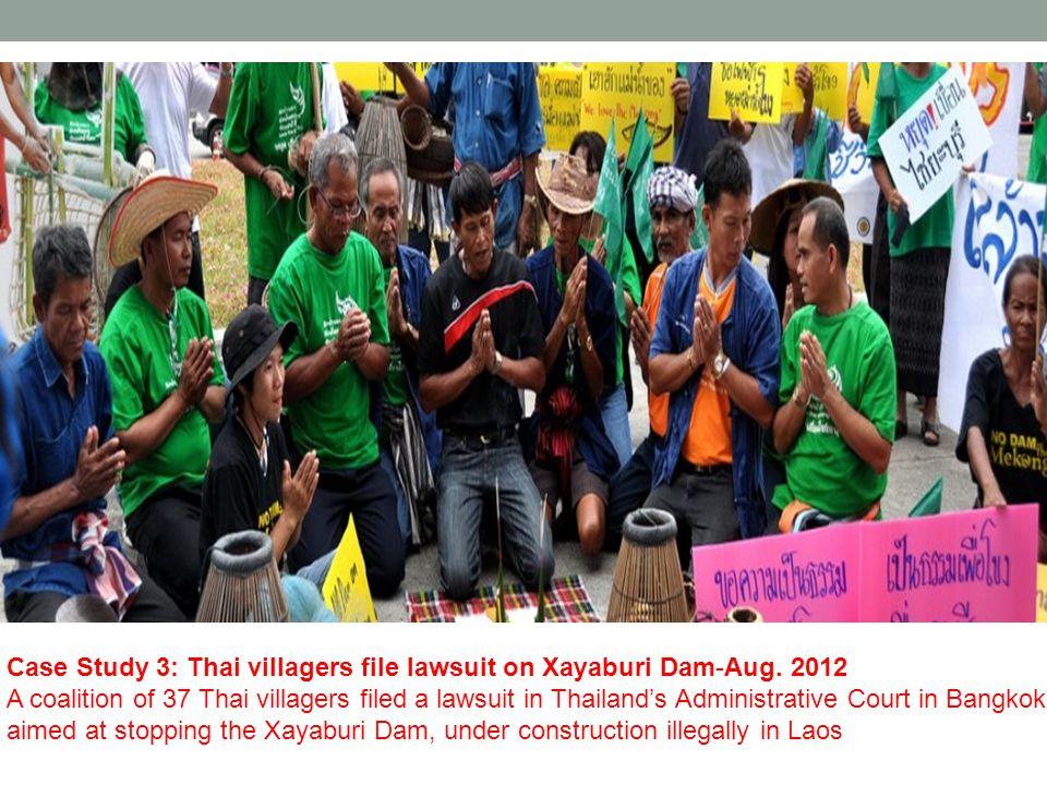 Case Study 3: Thai villagers file lawsuit on Xayaburi Dam-Aug.