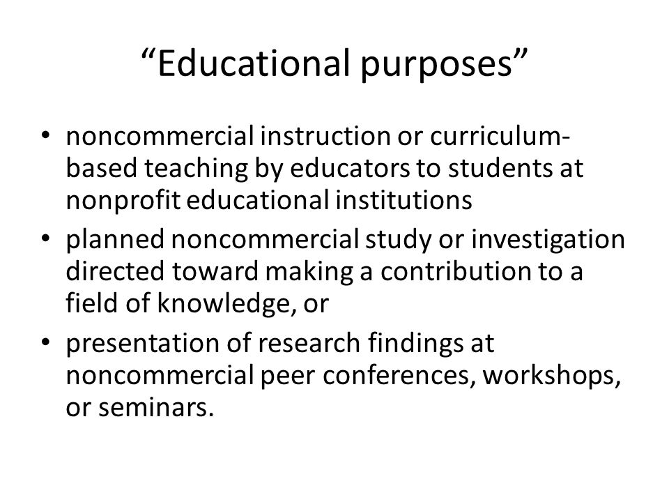 """Educational purposes"" noncommercial instruction or curriculum- based teaching by educators to students at nonprofit educational institutions planned"