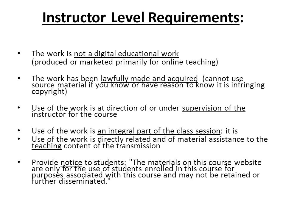 Instructor Level Requirements: The work is not a digital educational work (produced or marketed primarily for online teaching) The work has been lawfu