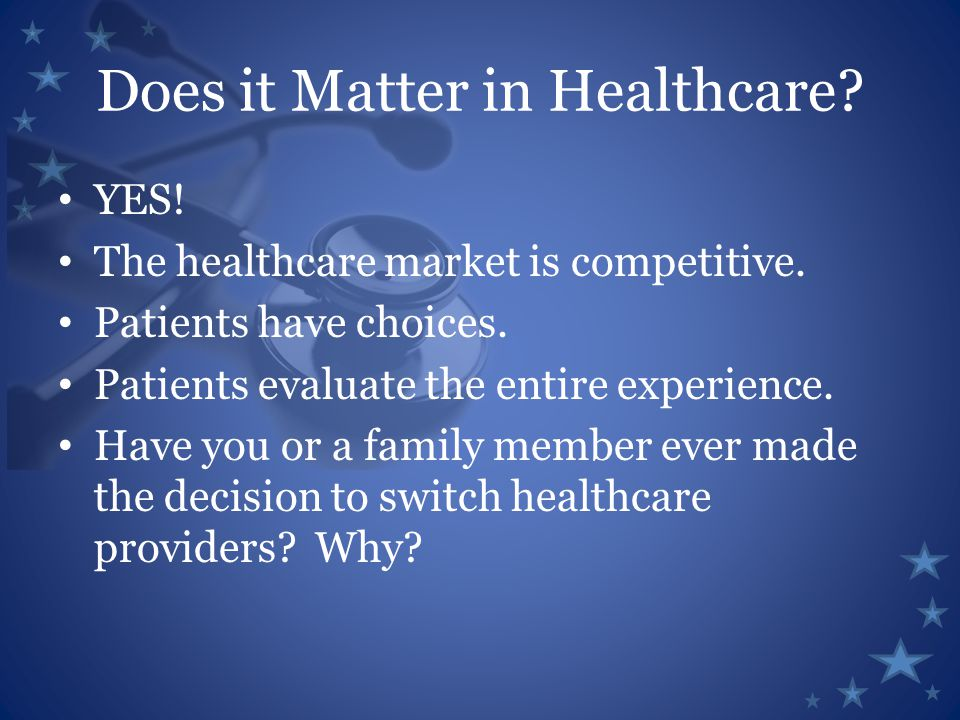 Does it Matter in Healthcare. YES. The healthcare market is competitive.