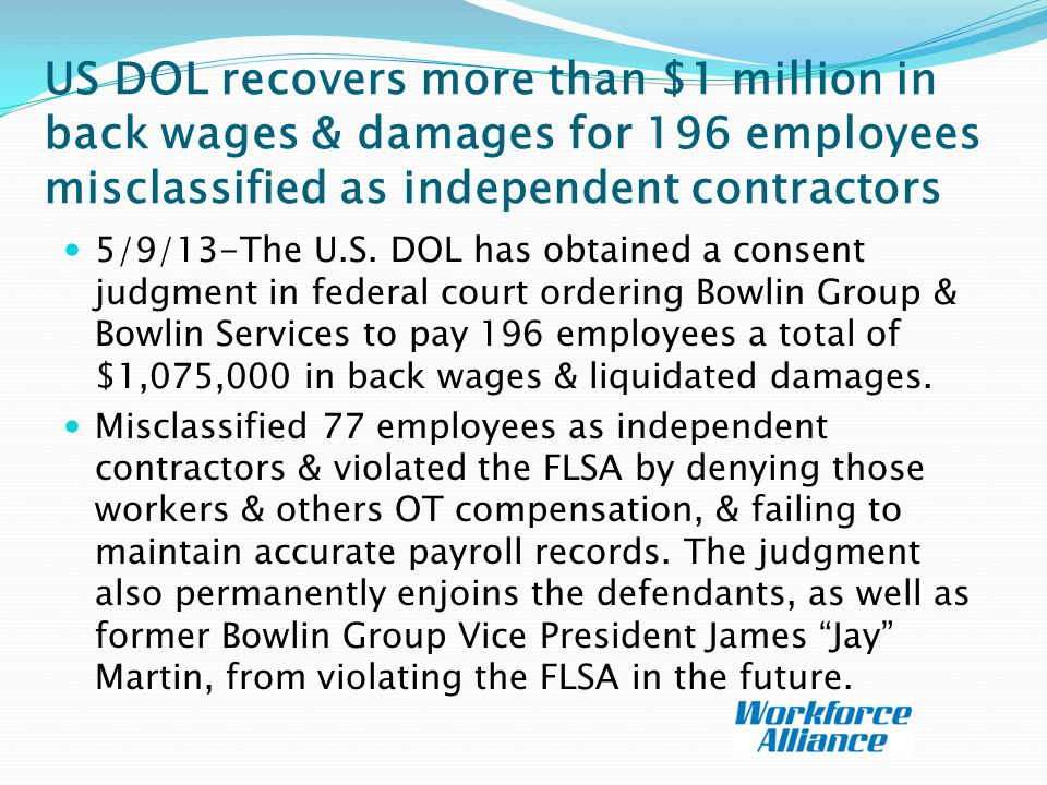 US DOL recovers more than $1 million in back wages & damages for 196 employees misclassified as independent contractors 5/9/13-The U.S.