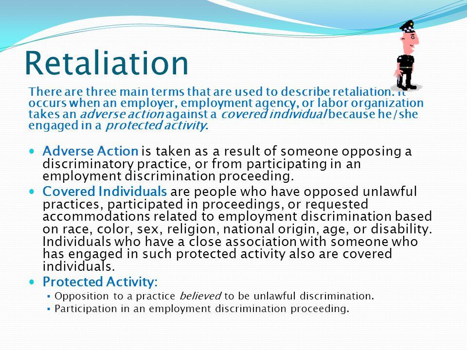 Retaliation There are three main terms that are used to describe retaliation.