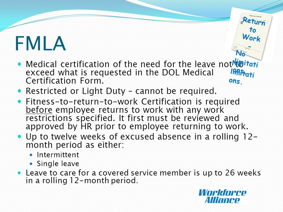 FMLA Medical certification of the need for the leave not to exceed what is requested in the DOL Medical Certification Form.