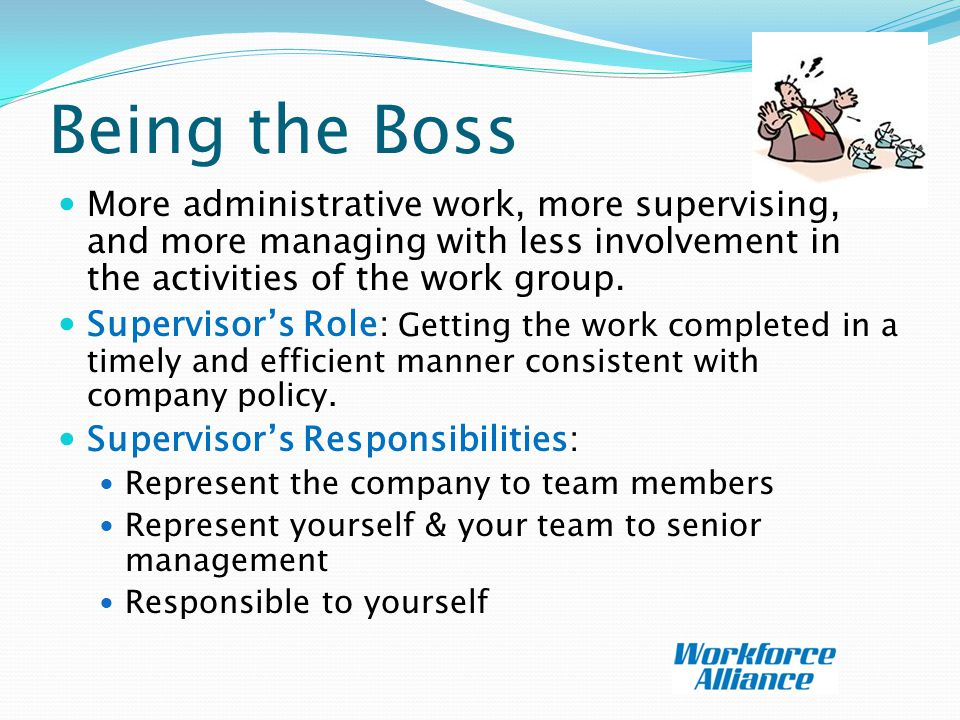 Being the Boss More administrative work, more supervising, and more managing with less involvement in the activities of the work group.