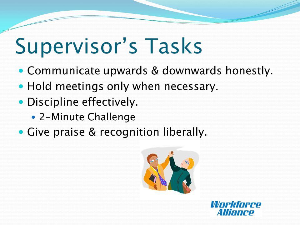 Supervisor's Tasks Communicate upwards & downwards honestly.