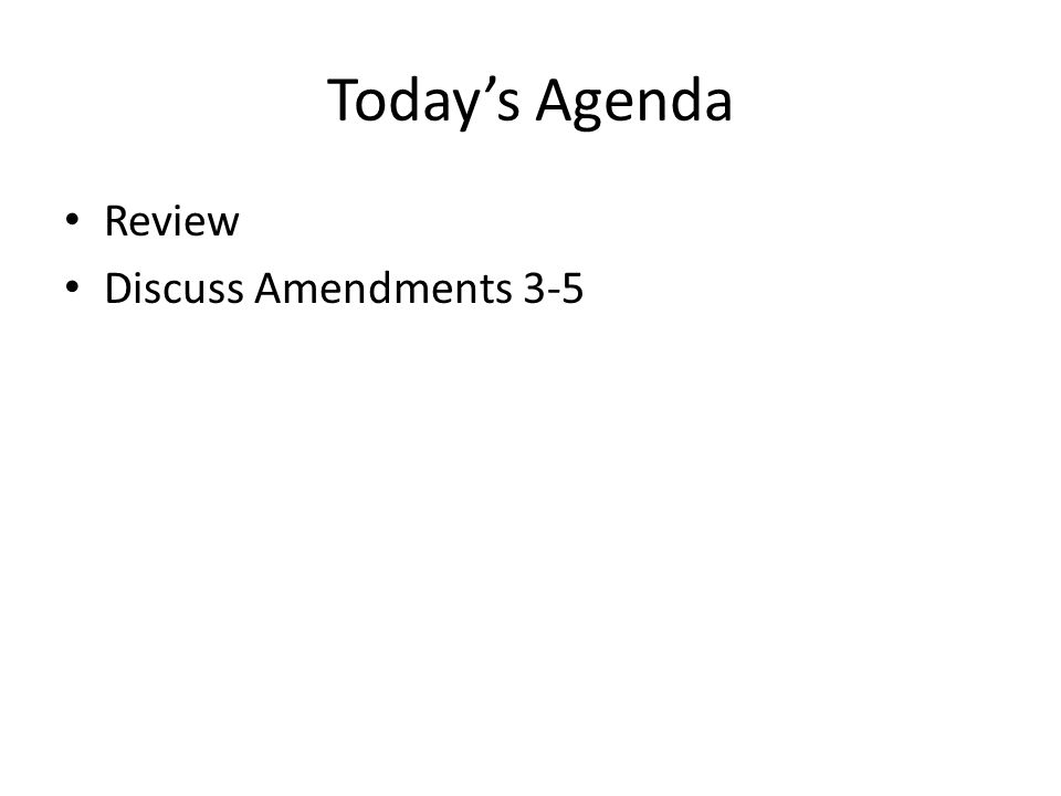 Today's Agenda Review Discuss Amendments 3-5