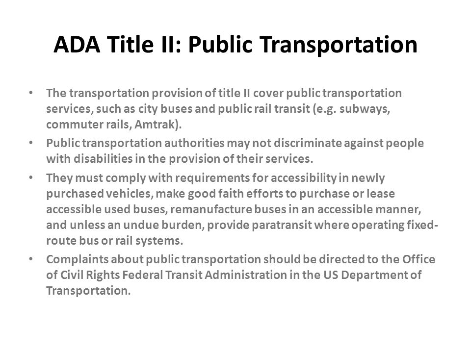 ADA Title II: Public Transportation The transportation provision of title II cover public transportation services, such as city buses and public rail