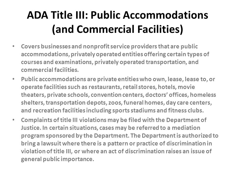 ADA Title III: Public Accommodations (and Commercial Facilities) Covers businesses and nonprofit service providers that are public accommodations, pri