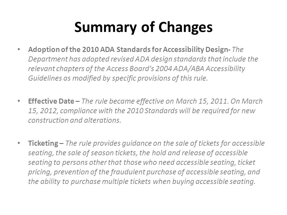Summary of Changes Adoption of the 2010 ADA Standards for Accessibility Design- The Department has adopted revised ADA design standards that include t